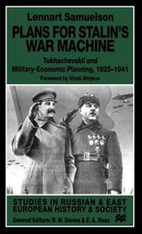 Plans for Stalin's War-Machine: Tukhachevskii and Military-Economic Planning, 1925-1941
