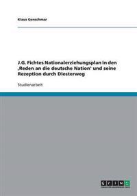 J.G. Fichtes Nationalerziehungsplan in Den, Reden an Die Deutsche Nation' Und Seine Rezeption Durch Diesterweg