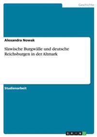 Slawische Burgwalle Und Deutsche Reichsburgen in Der Altmark