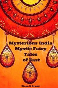 Mysterious India: Mystic Fairy Tales of East