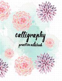 Calligraphy Practice Notebook: Hand Lettering: Calligraphy Workbook: Watercolor Flower Purple: (Training, Exercises and Practice: Lettering Calligrap