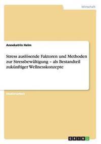 Stress Auslosende Faktoren Und Methoden Zur Stressbewaltigung - ALS Bestandteil Zukunftiger Wellnesskonzepte
