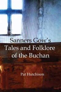 Sanners Gow's Tales and Folklore of the Buchan