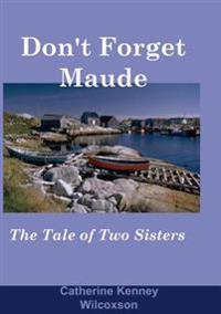 Don't Forget Maude: : The Tale of Two Sisters