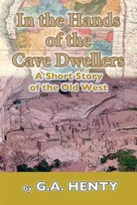 In the Hands of the Cave-Dwellers: A Short Story of the Old West