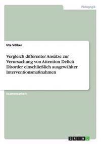 Vergleich Differenter ANSaTze Zur Verursachung Von Attention Deficit Disorder Einschliesslich Ausgewahlter Interventionsmassnahmen
