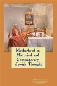 Kolot: Motherhood in Historical and Contemporary Jewish Thought: Celebrating the Plurality of Jewish Voices