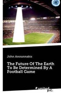 The Future of the Earth to be Determined by a Football Game