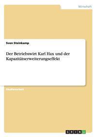 Der Betriebswirt Karl Hax Und Der Kapazitatserweiterungseffekt