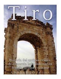 Tiro: Historia del Antiguo Centro de Comercio Bajo Dominacion Fenicia, Griega y Romana