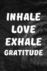Inhale Love, Exhale Gratitude: Motivate & Inspire Writing Journal Lined, Diary, Notebook for Men & Women