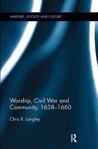 Worship, Civil War and Community 1638-1660