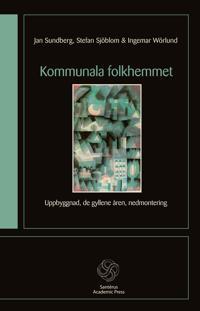 Kommunala folkhemmet : uppbyggnad, de gyllene åren, nedmontering