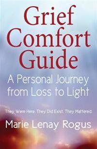 Grief Comfort Guide: A Personal Journey from Loss to Light