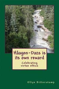Haagen-Dazs Is Its Own Reward: Celebrating Virtue Ethics