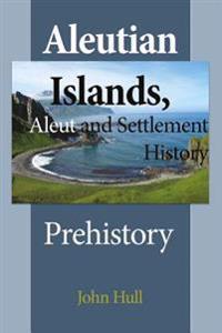 Aleutian Islands, Aleut and Settlement History: Prehistory