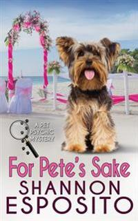 For Pete's Sake: A Pet Psychic Mystery No. 4