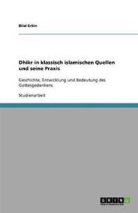 Dhikr in Klassisch Islamischen Quellen Und Seine Praxis