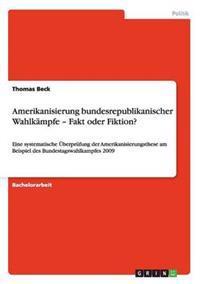 Amerikanisierung Bundesrepublikanischer Wahlkampfe - Fakt Oder Fiktion?