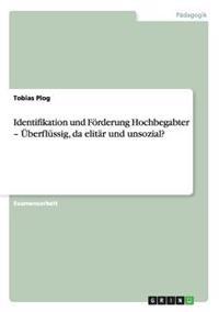 Identifikation Und Foerderung Hochbegabter - UEberflussig, Da Elitar Und Unsozial?