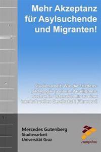 Mehr Akzeptanz Fur Asylsuchende Und Migranten!: Wie Die Friedenspadagogik Zu Einem Paradigmenwechsel in Osterreich Hin Zu Einer Interkulturelle Gesell