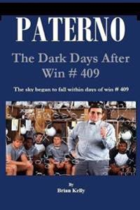 Paterno: The Dark Days After Win # 409: The Sky Began to Fall Within Days of Win # 409