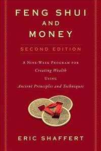 Feng Shui and Money: A Nine-Week Program for Creating Wealth Using Ancient Principles and Techniques