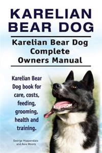 Karelian Bear Dog. Karelian Bear Dog Complete Owners Manual. Karelian Bear Dog Book for Care, Costs, Feeding, Grooming, Health and Training.