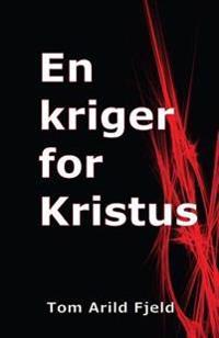 En Kriger For Kristus - Tom Arild Fjeld   Inprintwriters.org