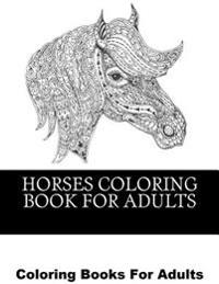 Horses Coloring Book for Adults: Beautiful Horse Coloring Designs for Men, Women and Teens