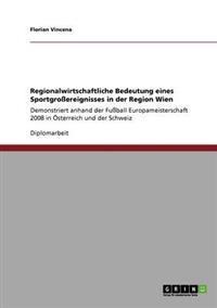 Regionalwirtschaftliche Bedeutung Eines Sportgroereignisses in Der Region Wien