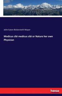 Modicus Cibi Medicus Sibi or Nature Her Own Physician
