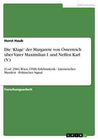 Die 'Klage' Der Margarete Von Osterreich Uber Vater Maximilian I. Und Neffen Karl (V.)
