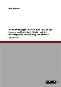 Medienwirkungen - Review Zum Einfluss Von Massen- Und Individual-Medien Auf Die Sozialkognitive Entwicklung Von Kindern