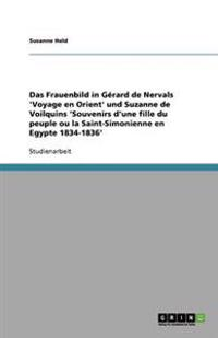 Das Frauenbild in Gerard de Nervals 'Voyage En Orient' Und Suzanne de Voilquins 'Souvenirs D'Une Fille Du Peuple Ou La Saint-Simonienne En Egypte 1834