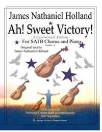 Ah! Sweet Victory!: A Ceremonial Anthem for Satb Chorus and Piano