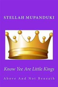 Know Yee Are Little Kings: Above and Not Beneath