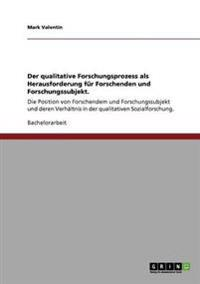 Der Qualitative Forschungsprozess ALS Herausforderung Fur Forschenden Und Forschungssubjekt.