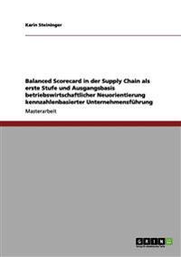 Balanced Scorecard in Der Supply Chain ALS Erste Stufe Und Ausgangsbasis Betriebswirtschaftlicher Neuorientierung Kennzahlenbasierter Unternehmensfuhrung