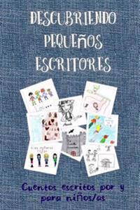 Descubriendo Pequenos Escritores: Cuentos Escritos Por y Para Ninos