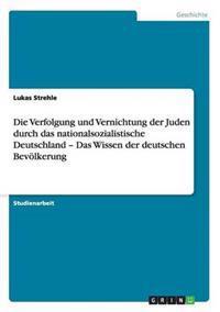 Die Verfolgung Und Vernichtung Der Juden Durch Das Nationalsozialistische Deutschland - Das Wissen Der Deutschen Bevolkerung