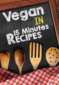 Vegan in 15 Minutes Recipes: Blank Recipe Cookbook, 7 X 10, 100 Blank Recipe Pages