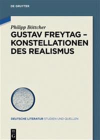 Gustav Freytag - Konstellationen Des Realismus