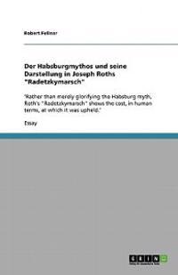 Der Habsburgmythos Und Seine Darstellung in Joseph Roths Radetzkymarsch