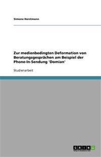 Zur medienbedingten Deformation von Beratungsgesprächen am Beispiel der Phone-In-Sendung 'Domian'