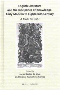 English Literature and the Disciplines of Knowledge, Early Modern to Eighteenth Century: A Trade for Light