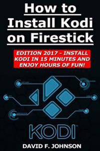 How to Install Kodi on Firestick Edition 2017 - Install Kodi in 15 Minutes!