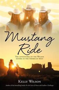 Mustang Ride: The Adventures of the Wilson Sisters in the American West