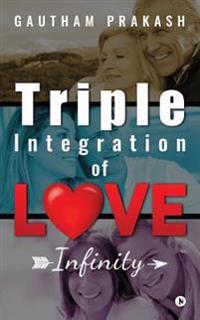 Triple Integration of Love: Infinity