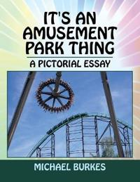 It's an Amusement Park Thing: A Pictorial Essay